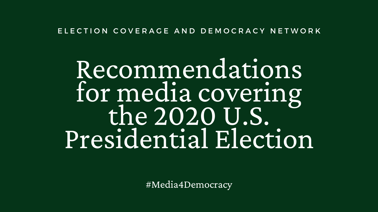 Recommendations for Media Covering the 2020 U.S. Presidential Election, Election Coverage and Democracy Network